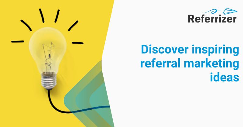 Referral Marketing Ideas